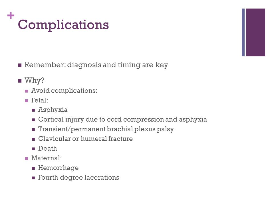 + Complications Remember: diagnosis and timing are key Why? Avoid complications: Fetal: Asphyxia Cortical injury due to cord compression and asphyxia