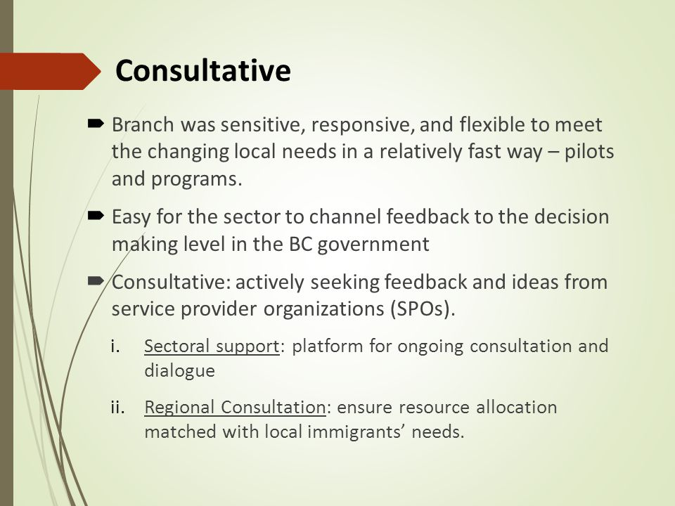 Consultative  Branch was sensitive, responsive, and flexible to meet the changing local needs in a relatively fast way – pilots and programs.