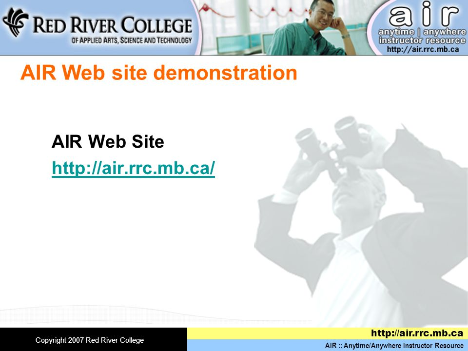 AIR :: Anytime/Anywhere Instructor Resource http://air.rrc.mb.ca Copyright 2007 Red River College AIR Web site demonstration AIR Web Site http://air.rrc.mb.ca/