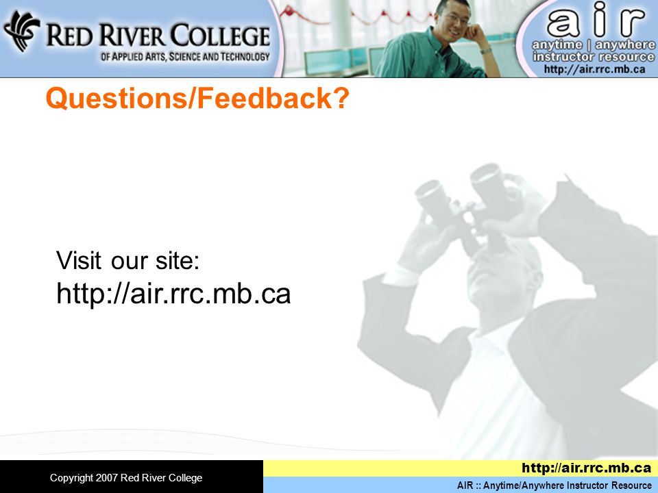 AIR :: Anytime/Anywhere Instructor Resource   Copyright 2007 Red River College Questions/Feedback.