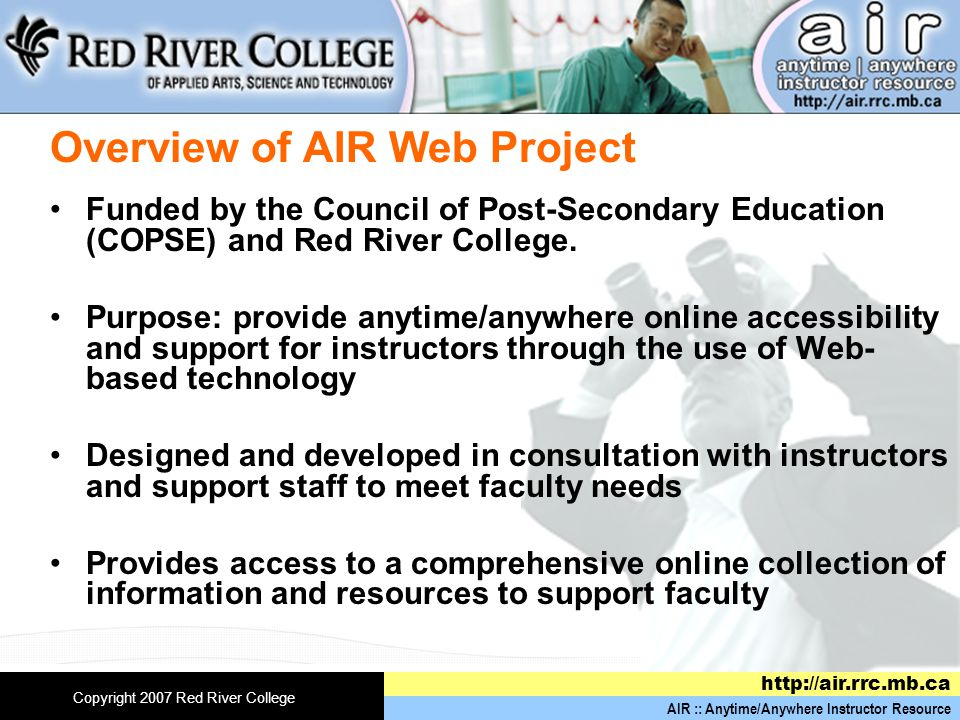 AIR :: Anytime/Anywhere Instructor Resource   Copyright 2007 Red River College Overview of AIR Web Project Funded by the Council of Post-Secondary Education (COPSE) and Red River College.