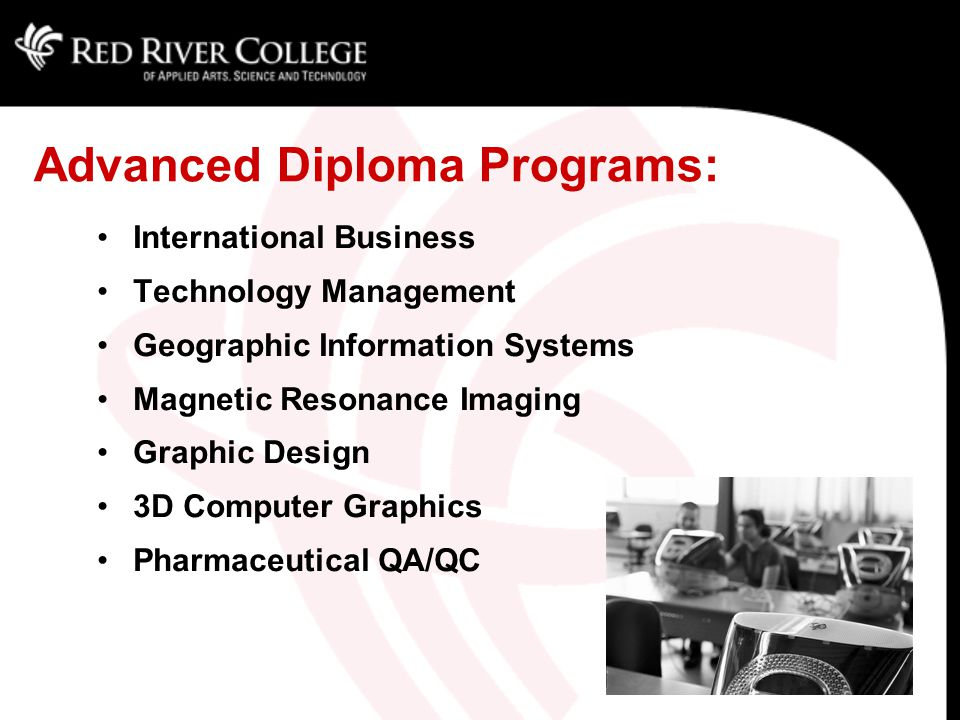 Advanced Diploma Programs: International Business Technology Management Geographic Information Systems Magnetic Resonance Imaging Graphic Design 3D Computer Graphics Pharmaceutical QA/QC