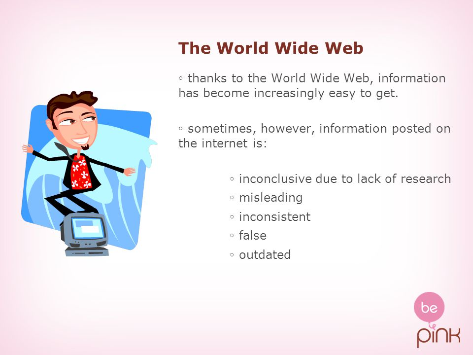 The World Wide Web ◦ thanks to the World Wide Web, information has become increasingly easy to get.