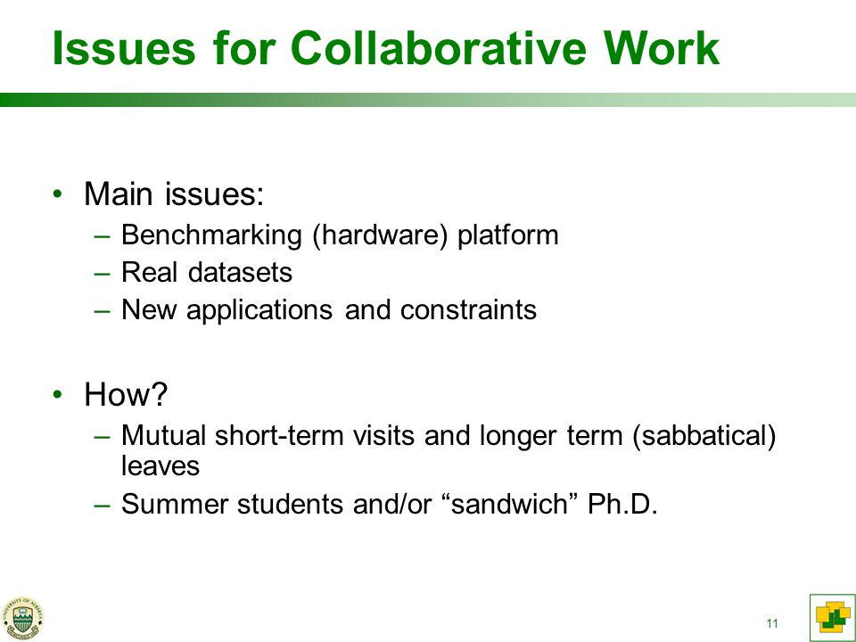 11 Issues for Collaborative Work Main issues: –Benchmarking (hardware) platform –Real datasets –New applications and constraints How.