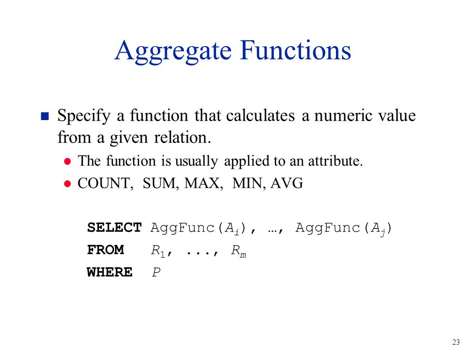 23 n Specify a function that calculates a numeric value from a given relation.