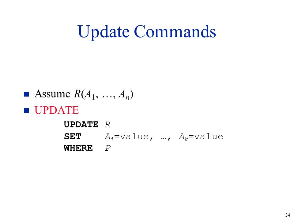 34 Update Commands n Assume R(A 1, …, A n ) n UPDATE UPDATER SETA i =value, …, A k =value WHEREP