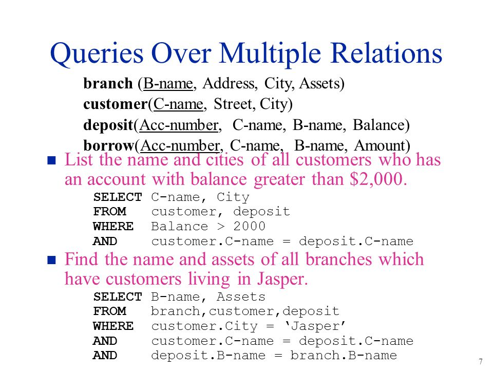 7 Queries Over Multiple Relations n List the name and cities of all customers who has an account with balance greater than $2,000.