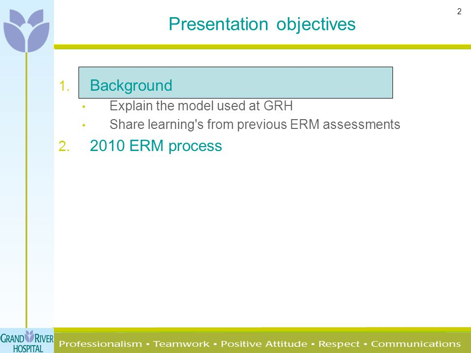 2 Presentation objectives 1. Background Explain the model used at GRH Share learning's from previous ERM assessments 2. 2010 ERM process