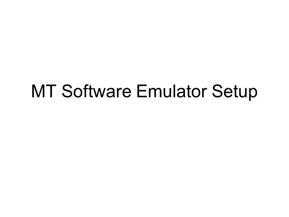 MT Software Emulator Setup