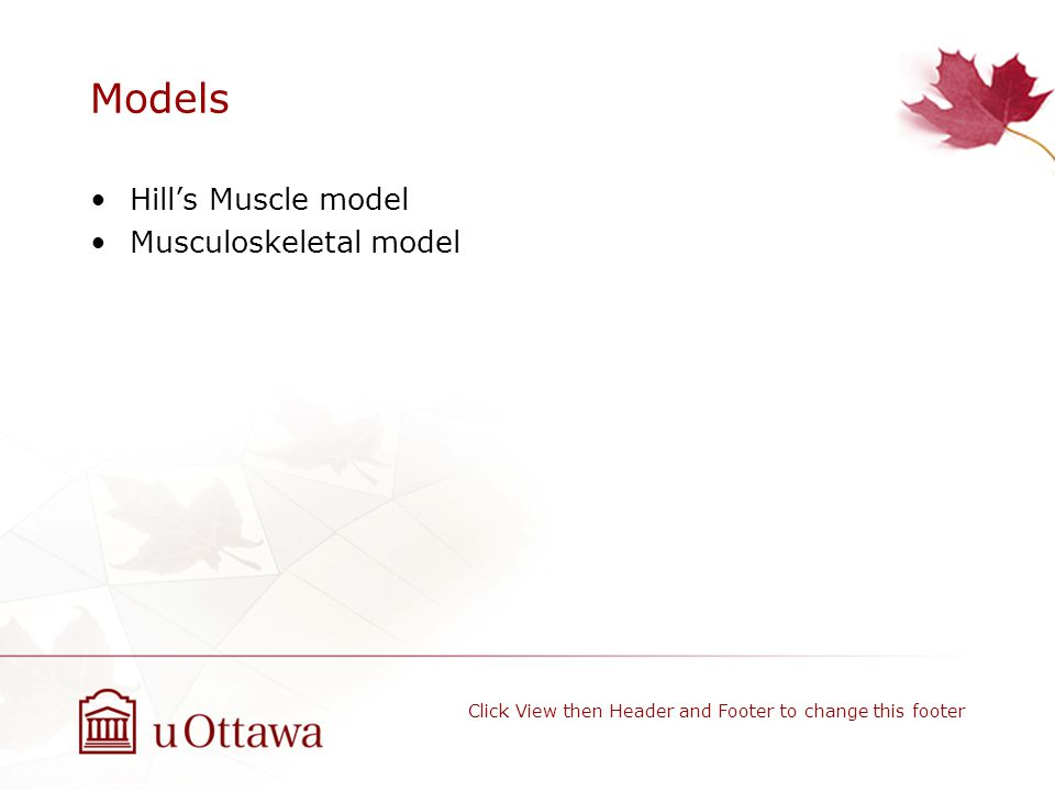 Models Hill's Muscle model Musculoskeletal model Click View then Header and Footer to change this footer
