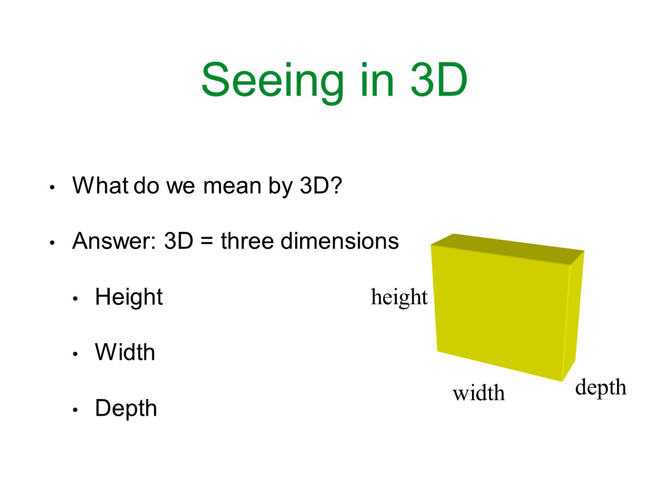 Seeing in 3D What do we mean by 3D.