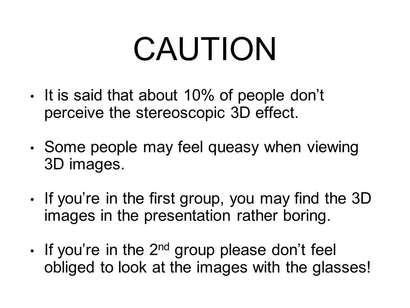 CAUTION It is said that about 10% of people don't perceive the stereoscopic 3D effect.