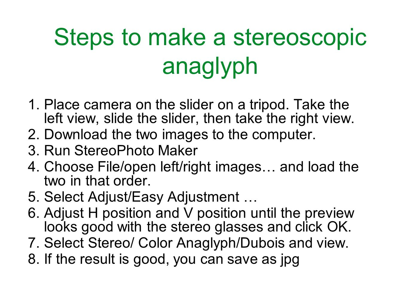 Steps to make a stereoscopic anaglyph 1.Place camera on the slider on a tripod.