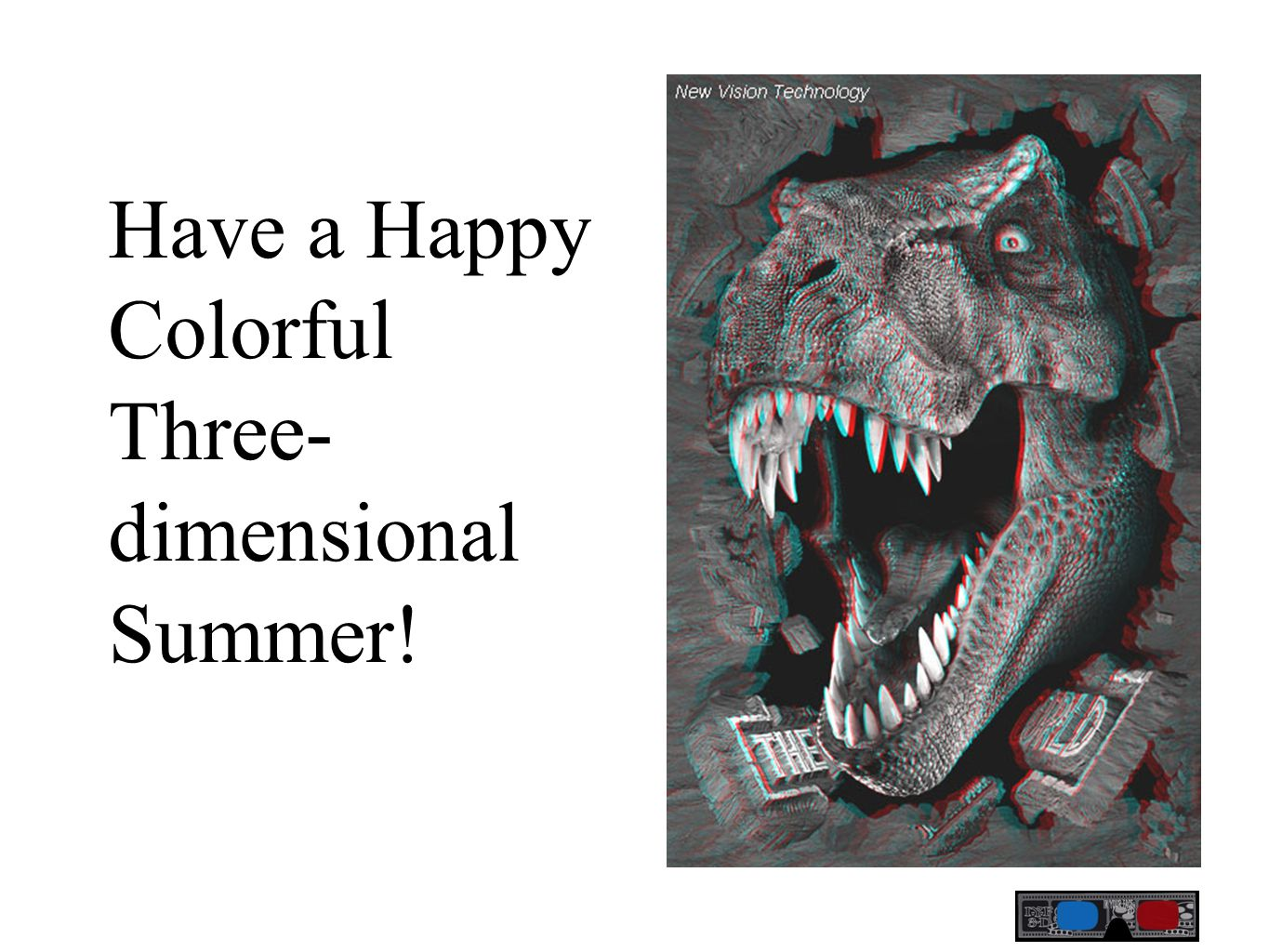 Have a Happy Colorful Three- dimensional Summer!