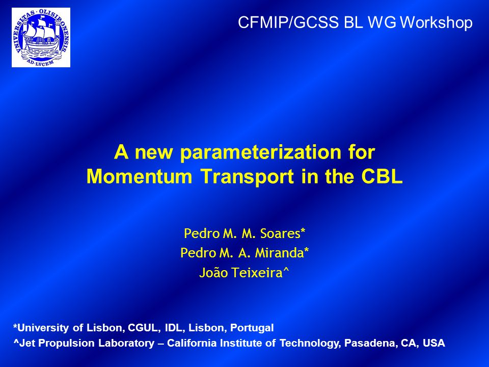 OUTLINE 1.EDMF parameterization for momentum 2.Case studies 3.Results 4.Conclusions Motivation To illustrate the potential, of a poor's man EDMF, for momentum transport in the CBL… without any tuning