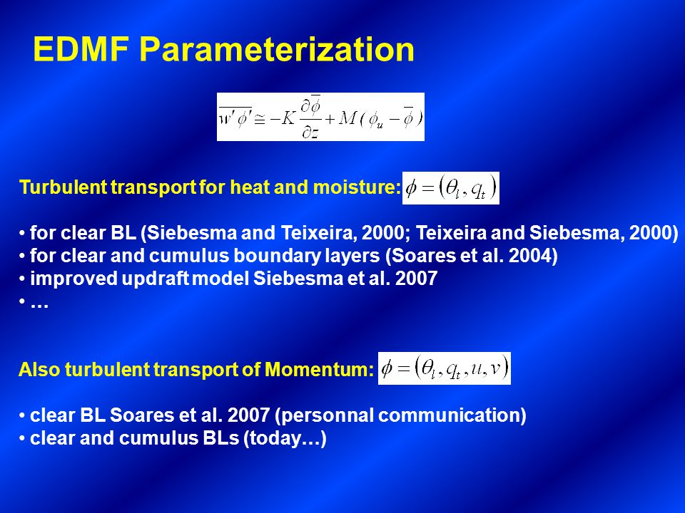 EDMF formulation (MesoNH – old) Ascending parcel Entrainment Vertical speed Entrainment & detrainment Initial buoyancy TKE closure Clear BL/Sub-cloud Cloud MF ED + Soares et al.