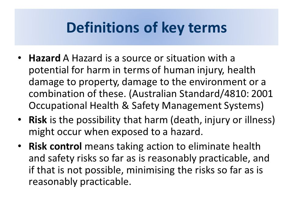 Definitions of key terms Hazard A Hazard is a source or situation with a potential for harm in terms of human injury, health damage to property, damag
