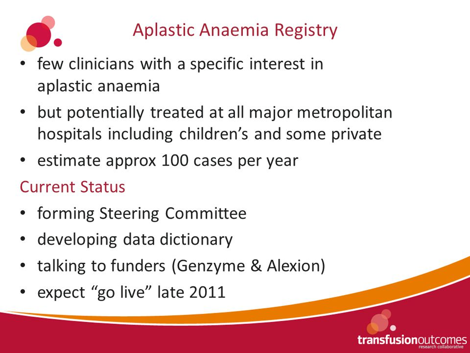 Aplastic Anaemia Registry few clinicians with a specific interest in aplastic anaemia but potentially treated at all major metropolitan hospitals incl