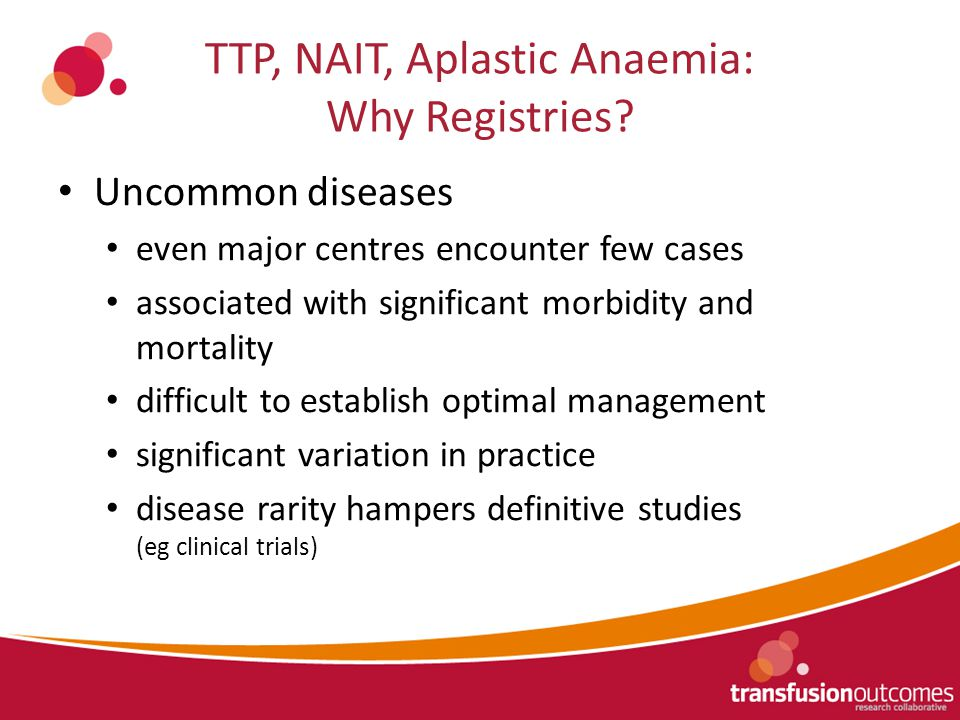 TTP, NAIT, Aplastic Anaemia: Why Registries.