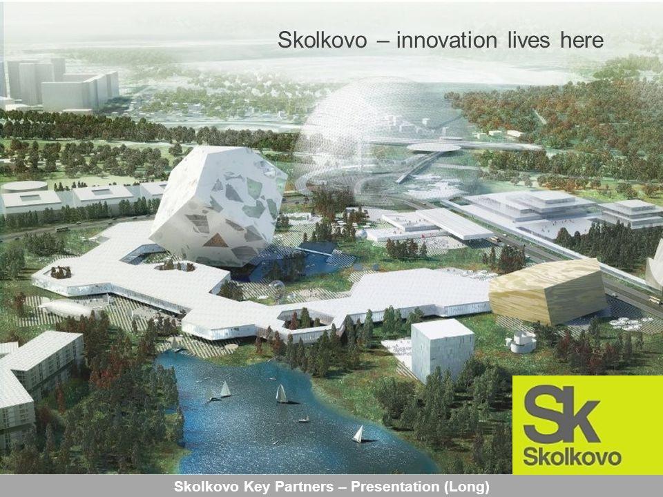 Skolkovo Key Partners – Presentation (Long) Skolkovo – innovation lives here