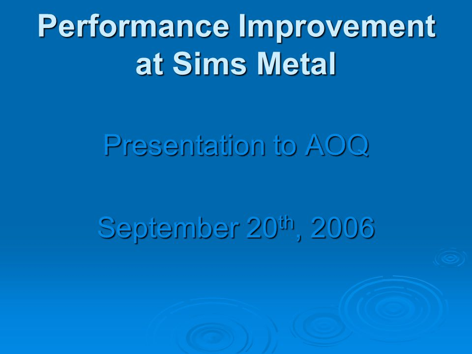 Performance improvement at Sims Metals Agenda Introduction and analysis tools identifying the key issues ---Nick The production processes and analysis of revenue drivers --- Carola Feasibility and implementation of recommendations --- Viv Financial justification of options related to corporate strategy --- Justin Conclusion, recommendations and summarisation --- Matt Questions --- All