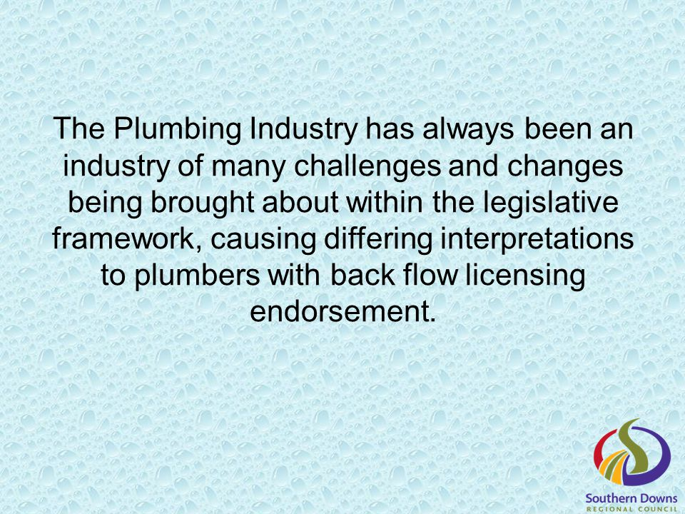 The Plumbing Industry has always been an industry of many challenges and changes being brought about within the legislative framework, causing differing interpretations to plumbers with back flow licensing endorsement.