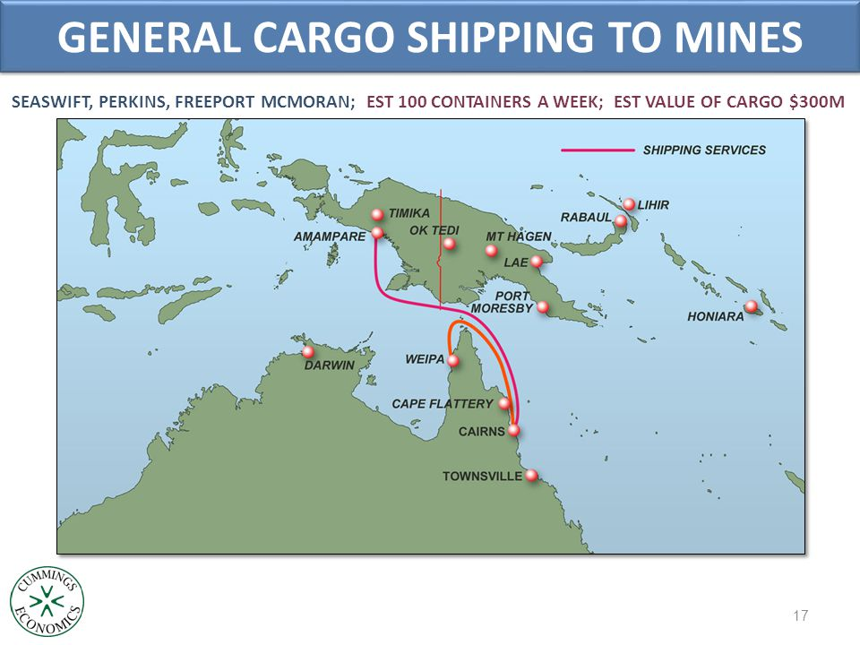 SEASWIFT, PERKINS, FREEPORT MCMORAN; EST 100 CONTAINERS A WEEK; EST VALUE OF CARGO $300M GENERAL CARGO SHIPPING TO MINES 17