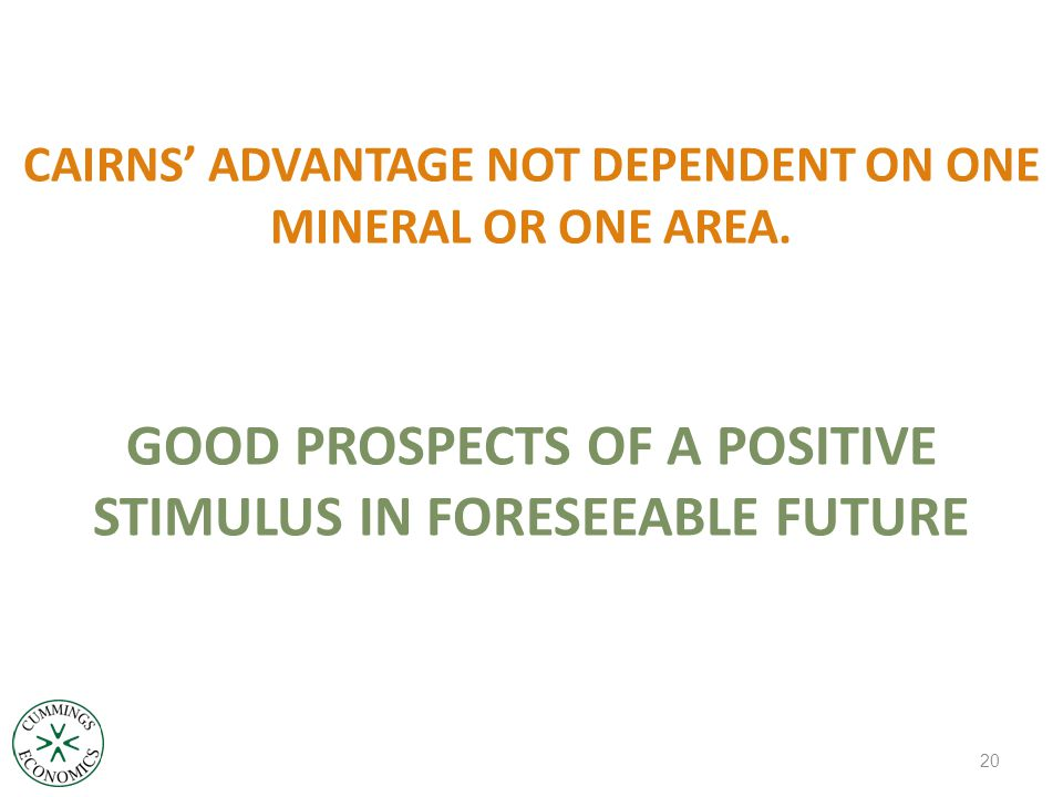 CAIRNS' ADVANTAGE NOT DEPENDENT ON ONE MINERAL OR ONE AREA.