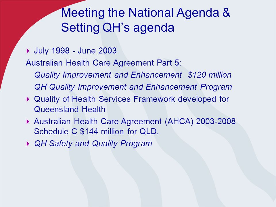 Queensland Health Quality Improvement & Enhancement Program (QIEP) 1999-2003 Quality & Safety Program (QSP) 2003-2004 …….and ….2005 and beyond ……… 16 February 2005