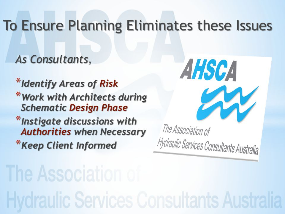 * Identify Areas of Risk * Work with Architects during Schematic Design Phase * Instigate discussions with Authorities when Necessary * Keep Client Informed To Ensure Planning Eliminates these Issues As Consultants,