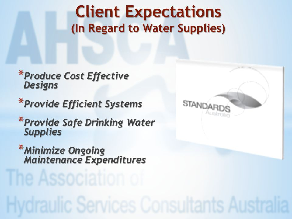 * Produce Cost Effective Designs * Provide Efficient Systems * Provide Safe Drinking Water Supplies * Minimize Ongoing Maintenance Expenditures Client Expectations (In Regard to Water Supplies)