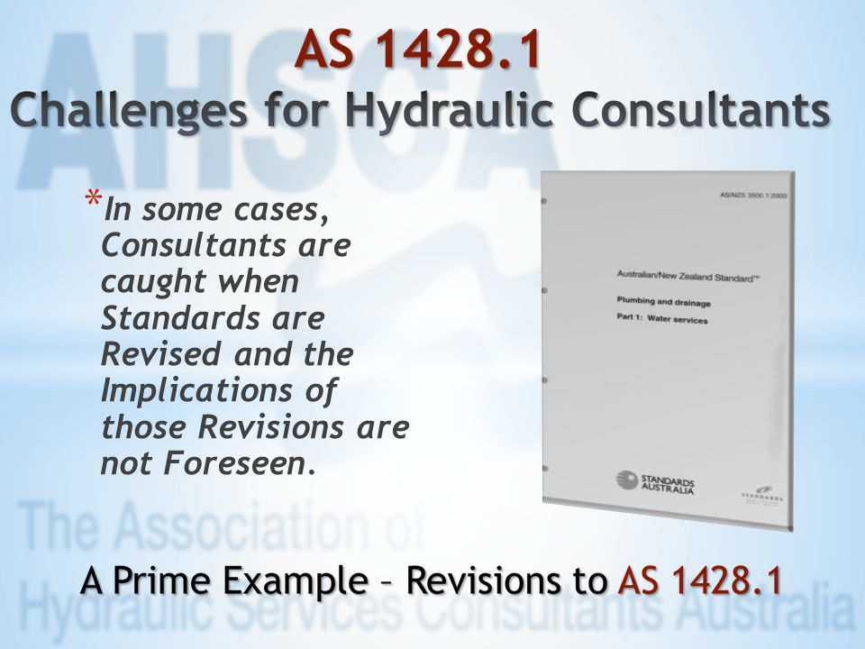 * In some cases, Consultants are caught when Standards are Revised and the Implications of those Revisions are not Foreseen.