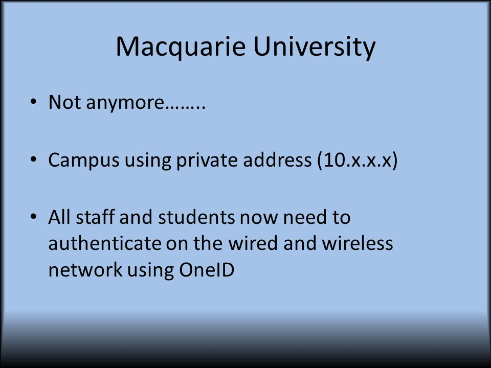 Macquarie University How do we manage or control who accesses what? Right now we don't…….