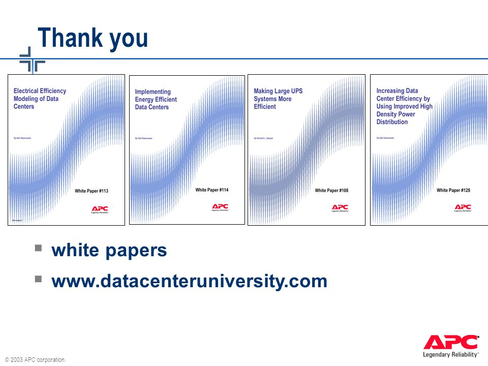 © 2003 APC corporation. Thank you  white papers  www.datacenteruniversity.com