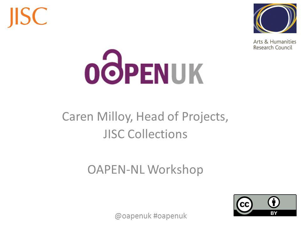 Caren Milloy, Head of Projects, JISC Collections OAPEN-NL Workshop @oapenuk #oapenuk