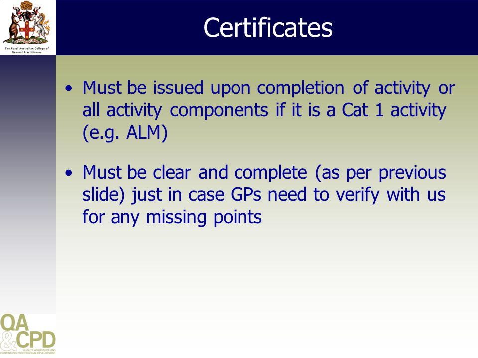 Certificates Must be issued upon completion of activity or all activity components if it is a Cat 1 activity (e.g.