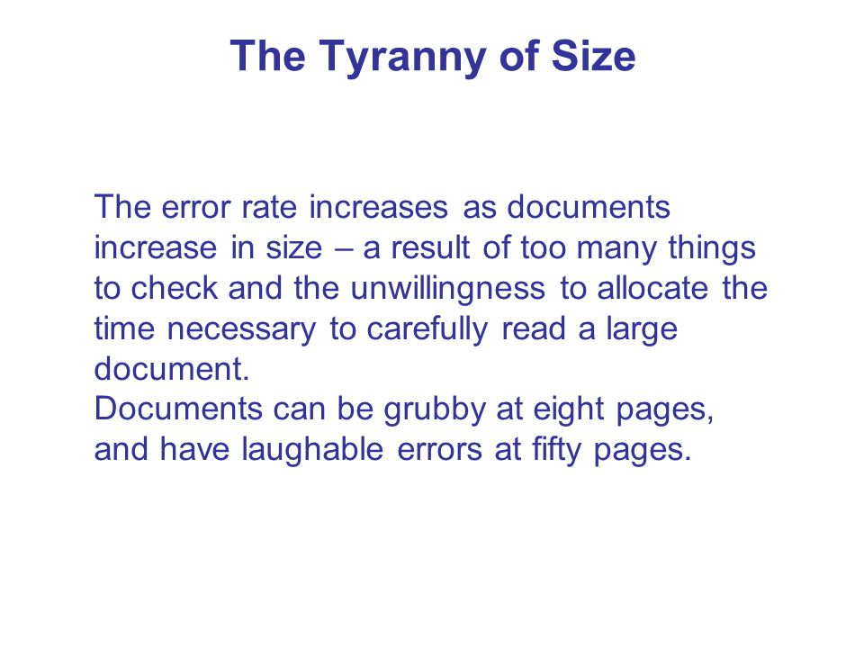 The Tyranny of Size The error rate increases as documents increase in size – a result of too many things to check and the unwillingness to allocate the time necessary to carefully read a large document.