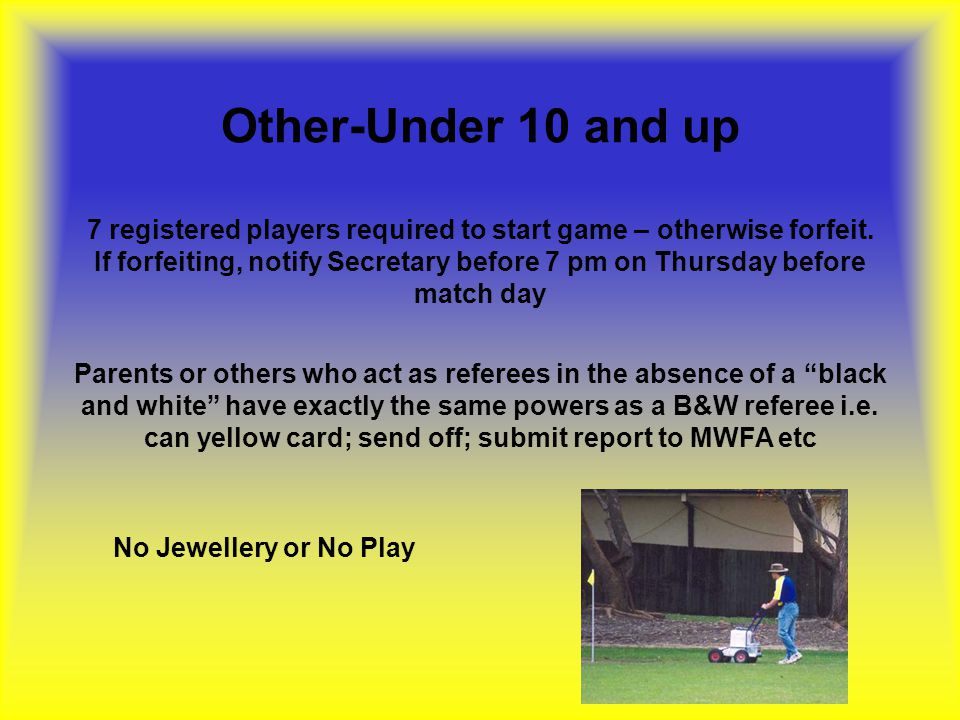 Other-Under 10 and up 7 registered players required to start game – otherwise forfeit. If forfeiting, notify Secretary before 7 pm on Thursday before
