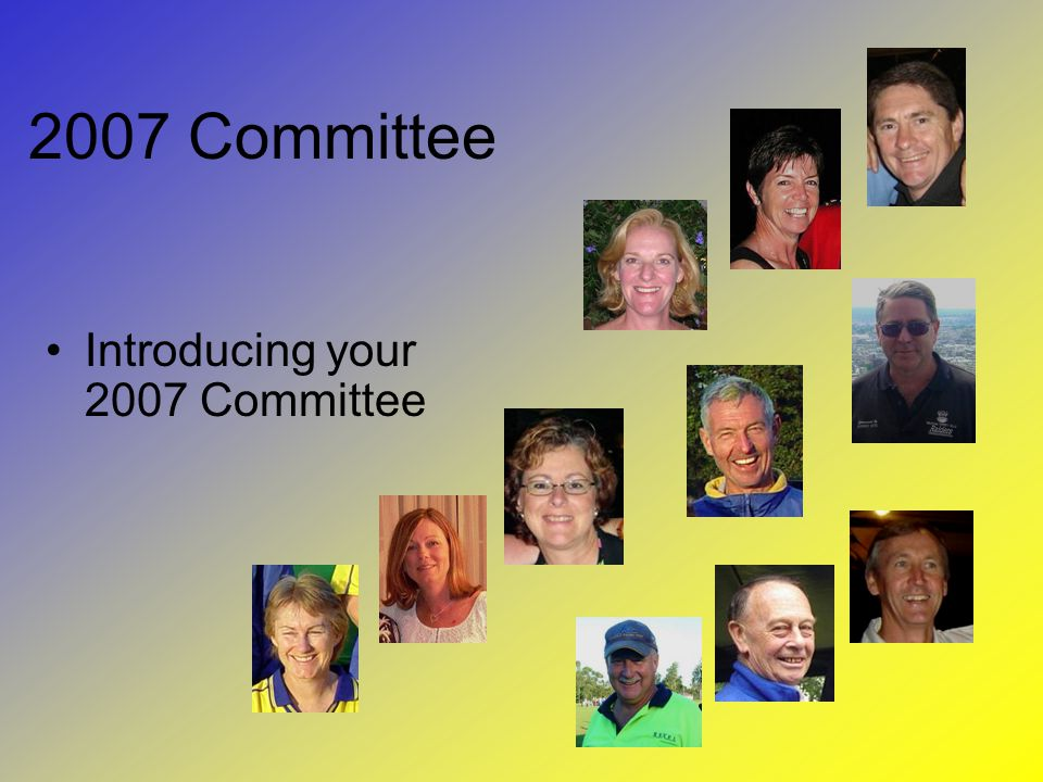2007 Committee Introducing your 2007 Committee