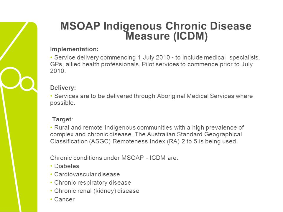 MSOAP Indigenous Chronic Disease Measure (ICDM) Implementation: Service delivery commencing 1 July 2010 - to include medical specialists, GPs, allied