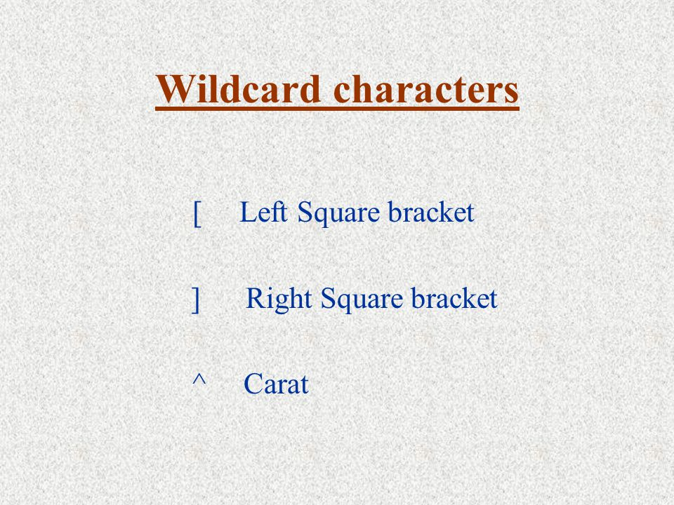 Wildcard characters [ Left Square bracket ] Right Square bracket ^ Carat
