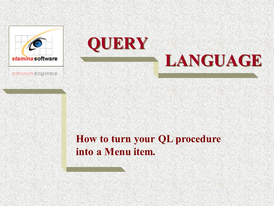 QUERY How to turn your QL procedure into a Menu item. LANGUAGE