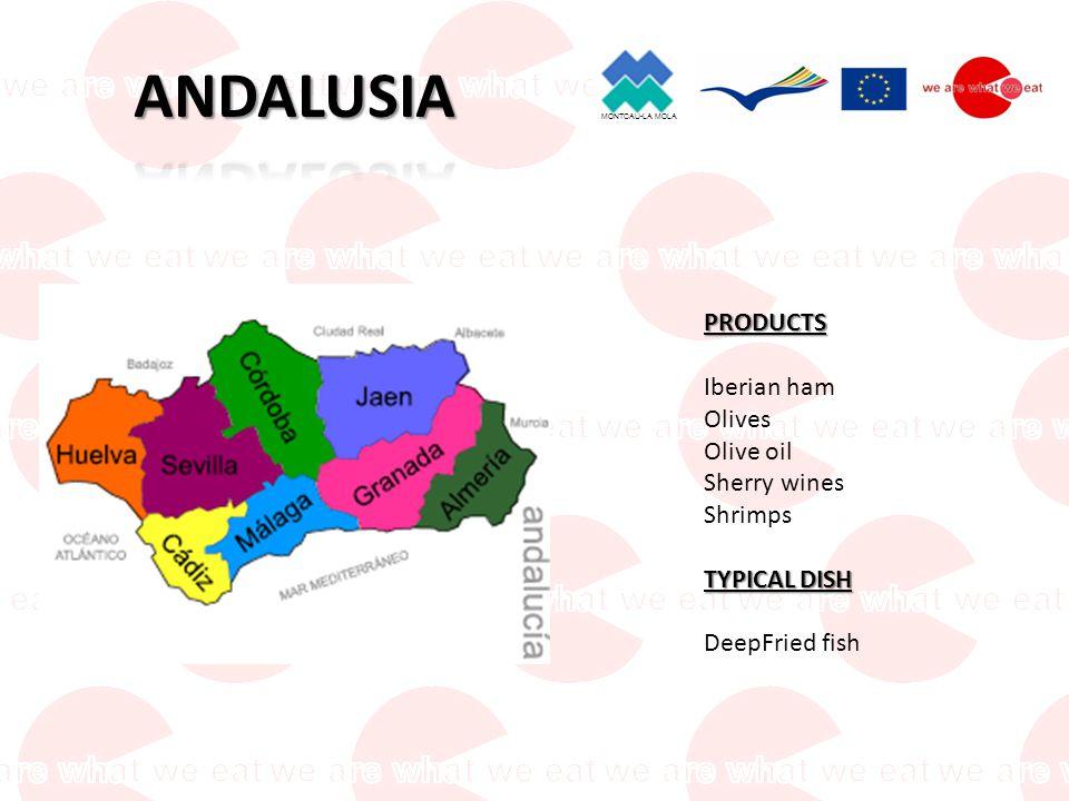 MONTCAU-LA MOLA PRODUCTS Iberian ham Olives Olive oil Sherry wines Shrimps TYPICAL DISH DeepFried fish