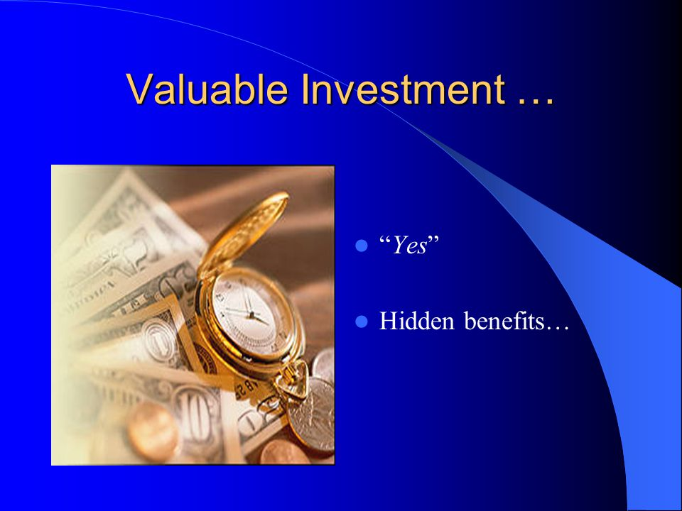 "Valuable Investment … ""Yes"" Hidden benefits…"