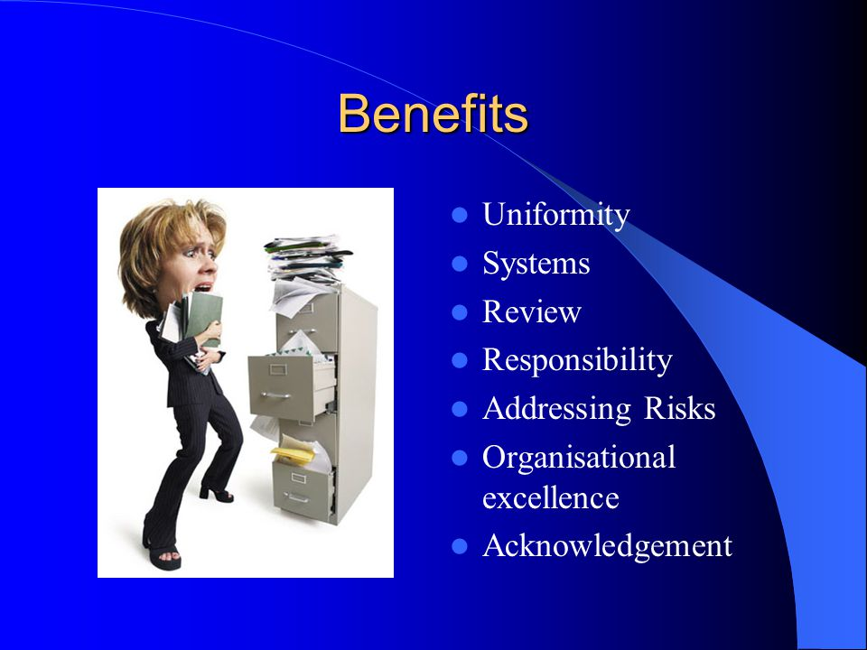 Benefits Uniformity Systems Review Responsibility Addressing Risks Organisational excellence Acknowledgement