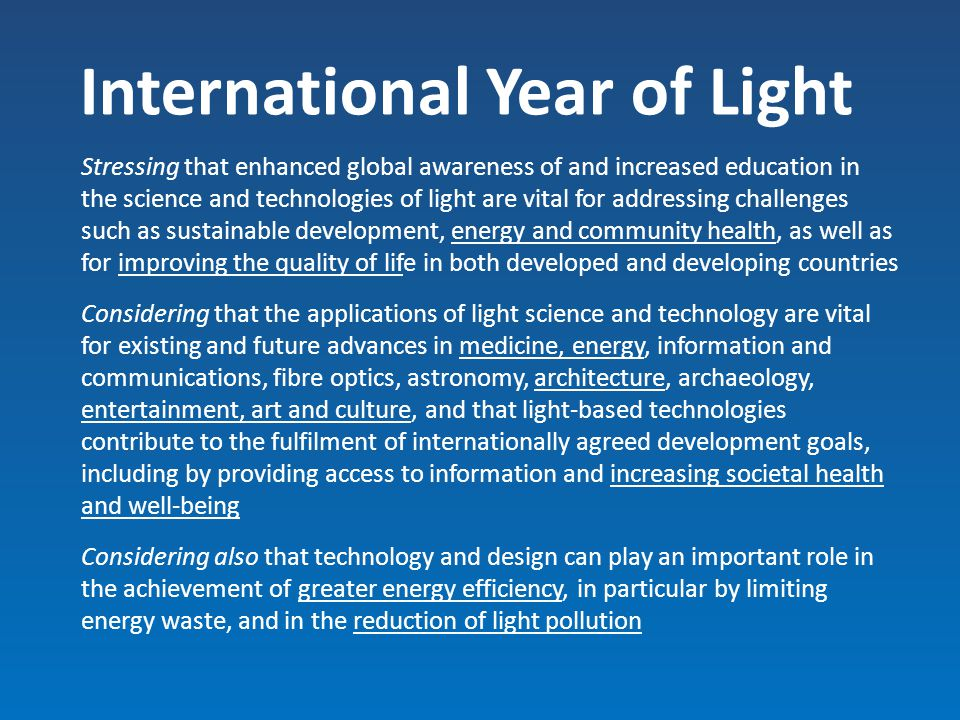 What the UN wants To promote light technologies for improved quality of life in developed and developing world To reduce light pollution and energy waste To promote women's empowerment in science To promote education amongst young people To promote sustainable development