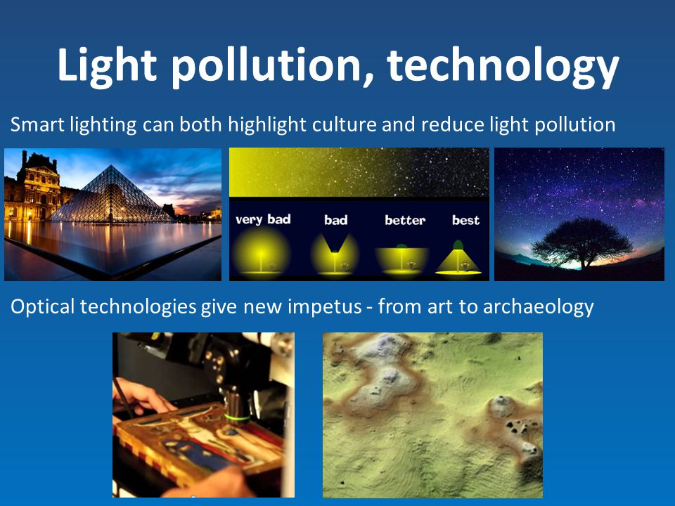 Light pollution, technology Smart lighting can both highlight culture and reduce light pollution Optical technologies give new impetus - from art to a