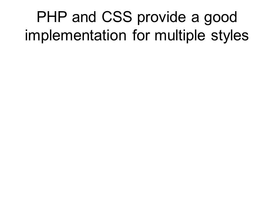 PHP and CSS provide a good implementation for multiple styles