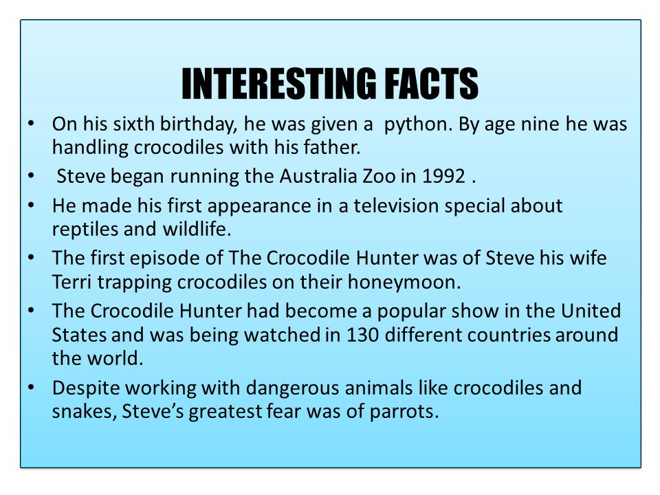 Interesting facts about Steve Irwin INTERESTING FACTS On his sixth birthday, he was given a python.