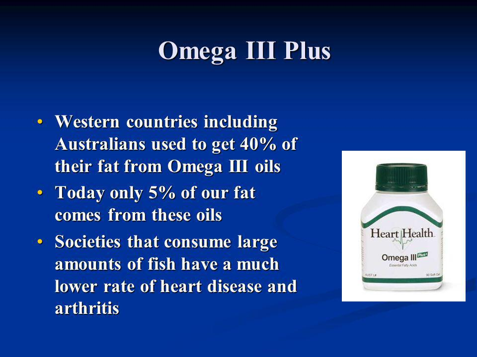 Omega III Plus Western countries including Australians used to get 40% of their fat from Omega III oilsWestern countries including Australians used to